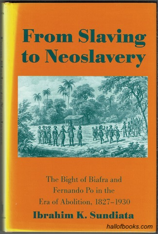 Image for From Slavery To Neoslavery: The Bight Of Biafra And Fernando Po In The Era Of Abolition, 1827-1930