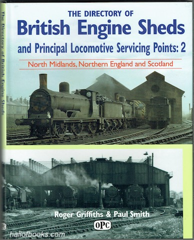 Image for The Directory Of British Engine Sheds And Principle Locomotive Servicing Points: 2. North Midlands, Northern England And Scotland