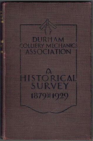 Image for A Historical Survey Of The Durham Colliery Mechanics Association 1879-1929