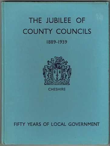 Image for The Jubilee Of County Councils 1889 To 1939: Cheshire