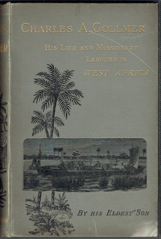 Image for Charles Andrew Gollmer, His Life And Missionary Labours In West Africa: Compiled From His Journals And The Church Missionary Society's Publications By His Eldest Son