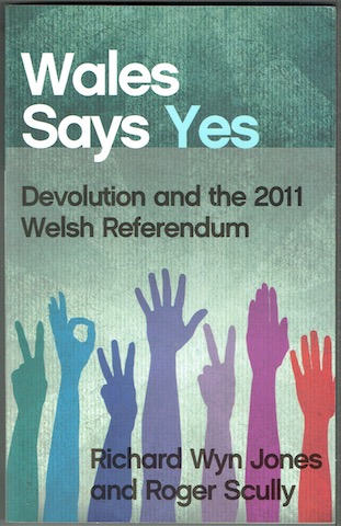 Image for Wales Sales Yes: Devolution And The 2011 Welsh Referendum