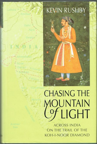 Image for Chasing The Mountain Of Light: Across India On The Trail Of The Koh-I-Noor Diamond