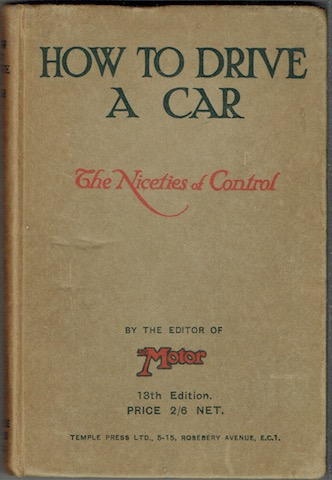 Image for How To Drive A Car: A Complete Guide and Handbook to the Subtleties of Motoring under Present Day Traffic Conditions
