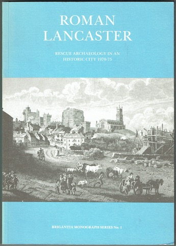Image for Roman Lancaster: Rescue Archaeology In An Historic City 1970-75