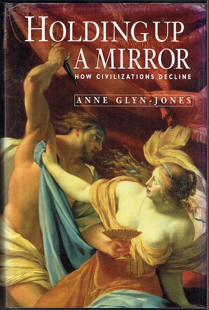 Image for Holding Up A Mirror: How Civilizations Decline