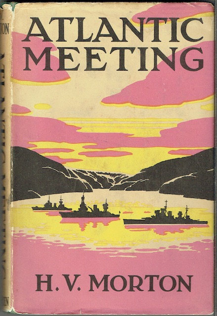 Image for Atlantic Meeting: An Account of Mr. Churchill's Voyage in H.M.S. Prince of Wales, in August, 1941, and the Conference with President Roosevelt which resulted in the Atlantic Charter