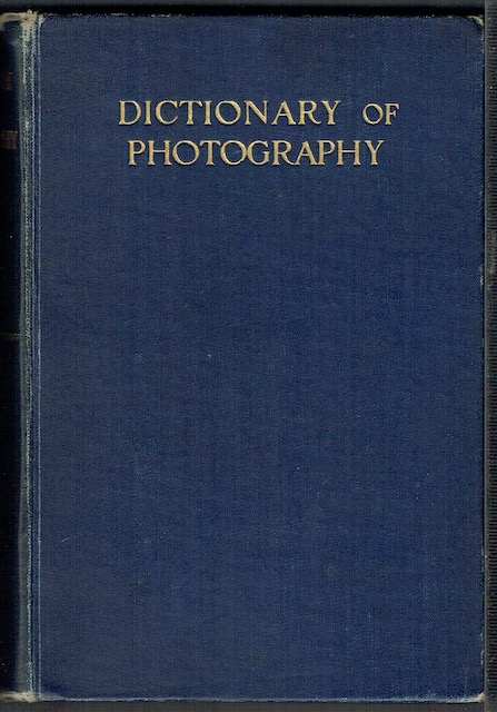 Image for The Dictionary Of Photography, And Reference Book For Amateur And Professional Photographers