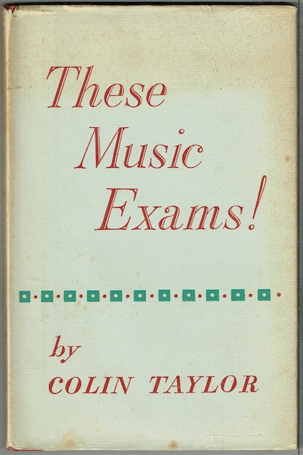 Image for These Music Exams! A General Survey For Teachers, Parents, Candidates And Other Students.