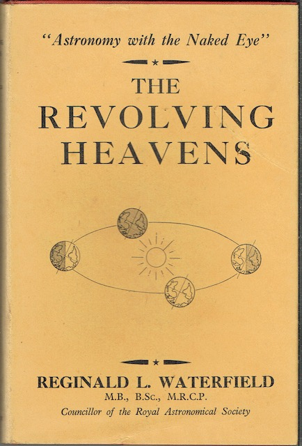 Image for The Revolving Heavens: Astronomy For Observers With The Naked Eye