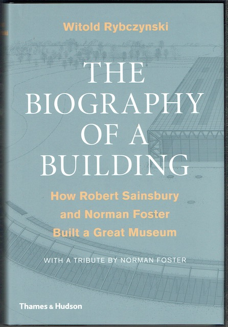 Image for The Biography Of A Building: How Robert Sainsbury And Norman Foster Built A Great Museum