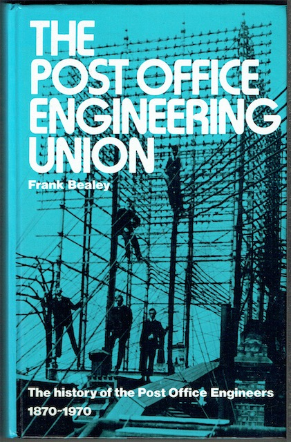 Image for The Post Office Engineering Union: The History Of The Post Office Engineers 1870-1970
