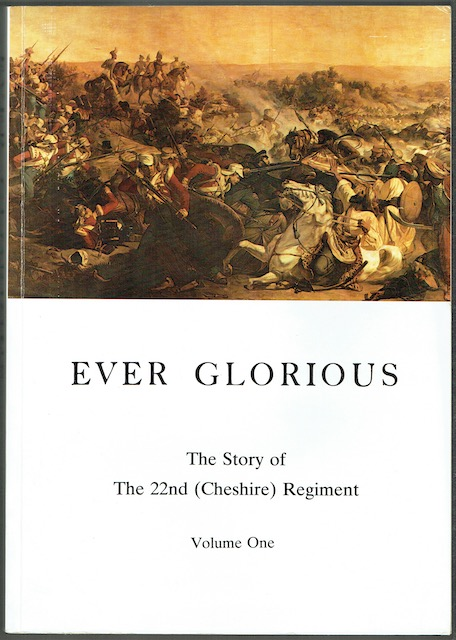 Image for Ever Glorious: The Story Of The 22nd (Cheshire) Regiment. Volume 1