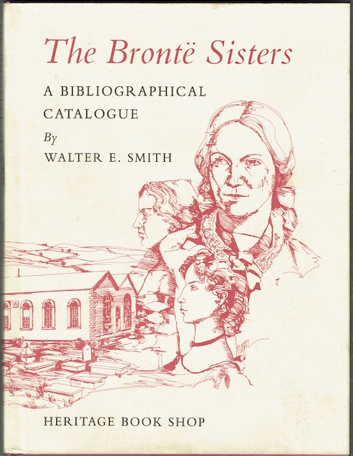 Image for The Bronte Sisters: A Bibliographical Catalogue Of First And Early Editions 1846-1860, With Photographic Reproductions Of Bindings And Titlepages