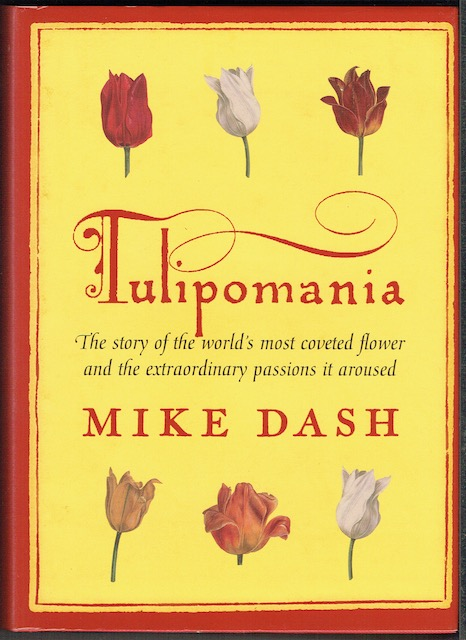 Image for Tulipomania: The Story Of The World's Most Coveted Flower And The Extraordinary Passions It Aroused