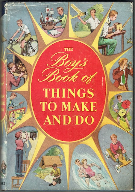Image for The Boy's Book Of Things To Make And Do: A Compendium Of Useful Pastimes And Hobbies For Leisure Hours