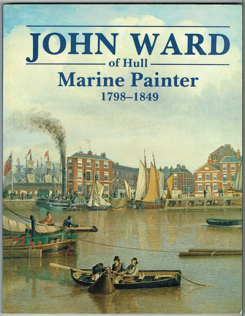 Image for John Ward Of Hull: Marine Painter 1798-1849