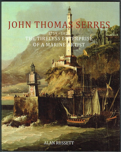 Image for John Thomas Serres, 1759-1825: The Tireless Enterprise Of A Marine Artist (Signed)
