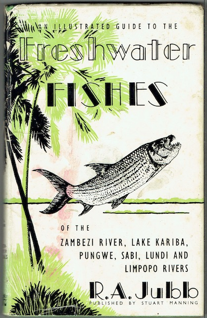 Image for An Illustrated Guide To The Freshwater Fishes Of The Zambezi River, Lake Kariba, Pungwe, Sabi, Lundi And Limpopo Rivers