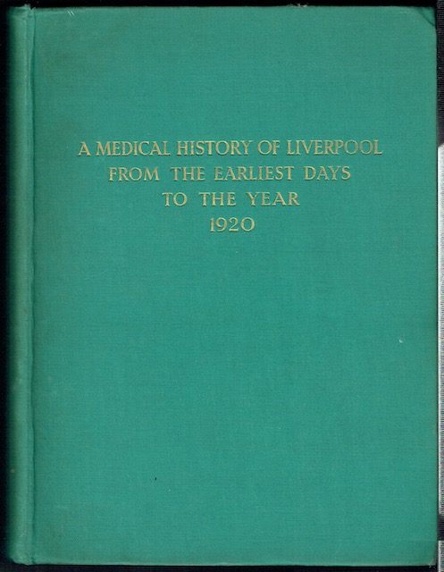 Image for A Medical History Of Liverpool From The Earliest Days To The Year 1920