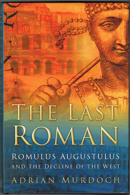 Image for The Last Roman: Romulus Augustulus And The Decline Of The West