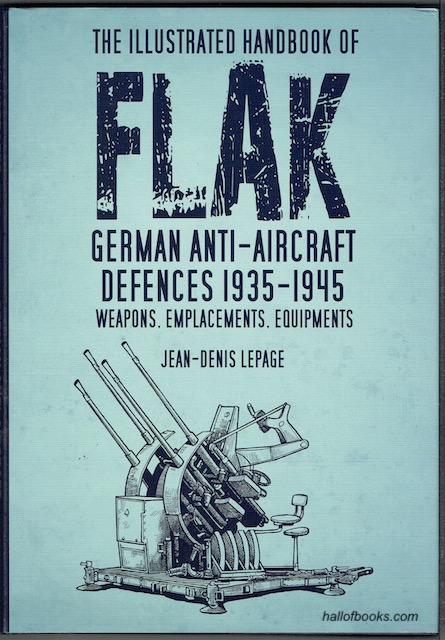 Image for The Illustrated Handbook Of Flak: German Anti-aircraft Defences 1935-1945; Weapons, Emplacements, Equipments