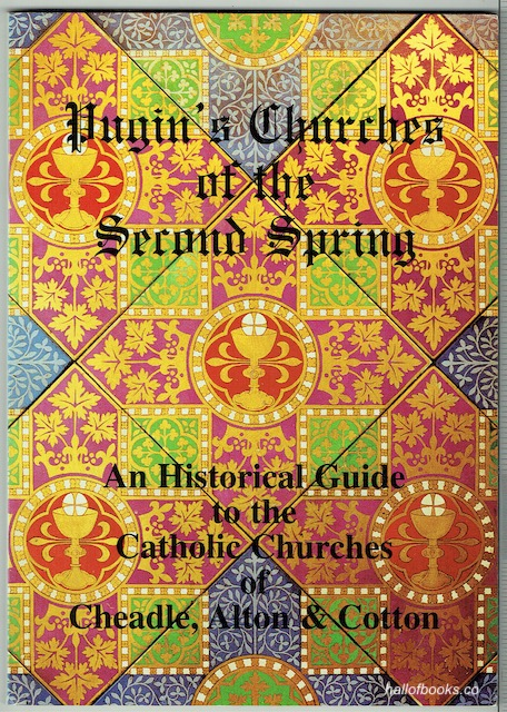Image for Pugin's Churches Of The Second Spring: A Historical Guide To The Catholic Churches Of Cheadle, Alton & Cotton
