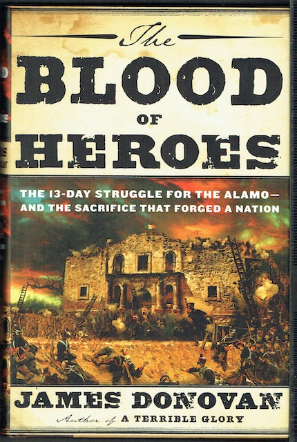 Image for The Blood Of Heroes: The 13-Day Struggle For The Alamo - And The Sacrifice That Forged A Nation